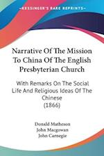 Narrative of the Mission to China of the English Presbyterian Church af John Carnegie, Donald Matheson, John Macgowan