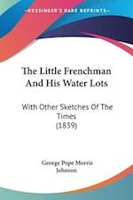The Little Frenchman and His Water Lots af George Pope Morris