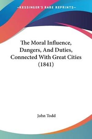 The Moral Influence, Dangers, And Duties, Connected With Great Cities (1841)