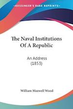 The Naval Institutions of a Republic af William Maxwell Wood