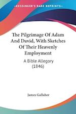 The Pilgrimage of Adam and David, with Sketches of Their Heavenly Employment af James Gallaher