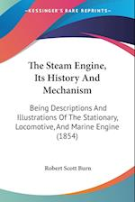 The Steam Engine, Its History and Mechanism af Robert Scott Burn