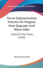 Novus Epigrammatum Delectus or Original State Epigrams and Minor Odes af Thomas Newcomb