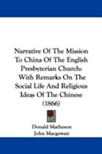 Narrative of the Mission to China of the English Presbyterian Church af Donald Matheson, John Macgowan, John Carnegie