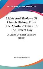 Lights and Shadows of Church History, from the Apostolic Times, to the Present Day af William Hardman