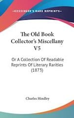 The Old Book Collector's Miscellany V5 af Charles Hindley