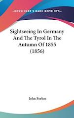 Sightseeing in Germany and the Tyrol in the Autumn of 1855 (1856) af John Forbes