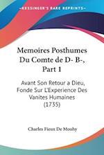 Memoires Posthumes Du Comte De D- B-, Part 1