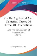 On the Algebraical and Numerical Theory of Errors of Observations af George Biddell Airy