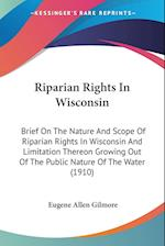 Riparian Rights in Wisconsin af Eugene Allen Gilmore