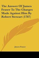The Answer of James Fraser to the Charges Made Against Him by Robert Stewart (1787) af James Fraser