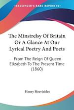 The Minstrelsy of Britain or a Glance at Our Lyrical Poetry and Poets af Henry Heavisides
