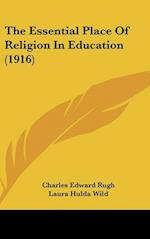 The Essential Place of Religion in Education (1916) af Frances Virginia Friable, Charles Edward Rugh, Laura Hulda Wild