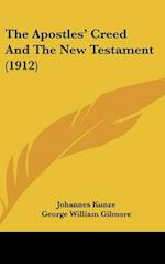 The Apostles' Creed and the New Testament (1912) af Johannes Kunze