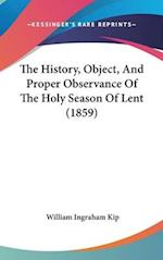 The History, Object, and Proper Observance of the Holy Season of Lent (1859) af William Ingraham Kip