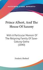 Prince Albert, and the House of Saxony af Frederic Shoberl