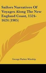 Sailors Narratives of Voyages Along the New England Coast, 1524-1624 (1905) af George Parker Winship