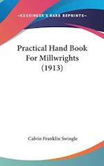 Practical Hand Book for Millwrights (1913) af Calvin Franklin Swingle