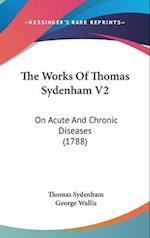The Works of Thomas Sydenham V2 af Thomas Sydenham