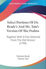 Select Portions of Dr. Brady's and Mr. Tate's Version of the Psalms af Nahum Tate, Nicholas Brady
