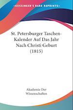 St. Petersburger Taschen-Kalender Auf Das Jahr Nach Christi Geburt (1815) af Akademie Der Wissenschaften, Der Wissens Akademie Der Wissenschaften