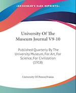 University of the Museum Journal V9-10 af University Of Pennsylvania, Of Pennsylva University of Pennsylvania