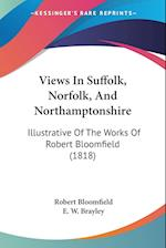 Views in Suffolk, Norfolk, and Northamptonshire af E. W. Brayley, Robert Bloomfield