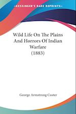 Wild Life on the Plains and Horrors of Indian Warfare (1883) af George Armstrong Custer