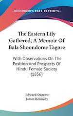 The Eastern Lily Gathered, a Memoir of Bala Shoondoree Tagore af Edward Storrow