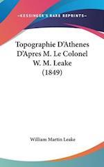 Topographie D'Athenes D'Apres M. Le Colonel W. M. Leake (1849) af William Martin Leake
