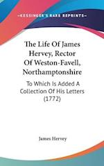 The Life of James Hervey, Rector of Weston-Favell, Northamptonshire af James Hervey