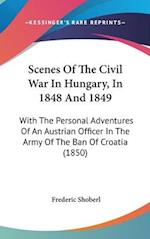 Scenes of the Civil War in Hungary, in 1848 and 1849 af Frederic Shoberl