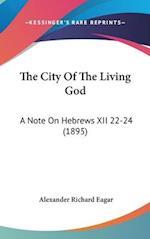 The City of the Living God af Alexander Richard Eagar