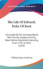 The Life of Edward, Duke of Kent af William James Anderson