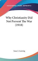 Why Christianity Did Not Prevent the War (1918) af Isaac J. Lansing