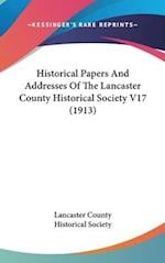 Historical Papers and Addresses of the Lancaster County Historical Society V17 (1913) af Lancaster County Historical Society, Lancaster County Historical Society