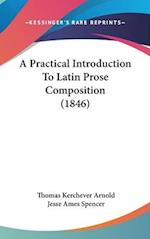 A Practical Introduction to Latin Prose Composition (1846) af Thomas Kerchever Arnold