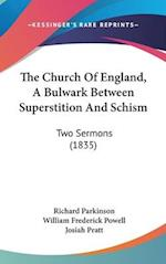 The Church of England, a Bulwark Between Superstition and Schism af William Frederick Powell, Josiah Pratt, Richard Parkinson