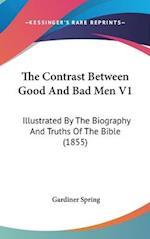 The Contrast Between Good and Bad Men V1 af Gardiner Spring