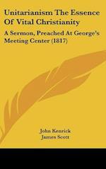 Unitarianism the Essence of Vital Christianity af James Scott, John Kenrick