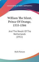 William the Silent, Prince of Orange, 1533-1584 af Ruth Putnam