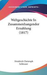 Weltgeschichte in Zusammenhangender Erzahlung (1817) af Friedrich Christoph Schlosser