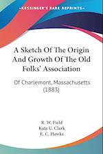A Sketch of the Origin and Growth of the Old Folks' Association af R. W. Field, Kate U. Clark, E. C. Hawks