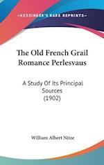 The Old French Grail Romance Perlesvaus af William Albert Nitze