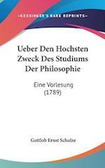 Ueber Den Hochsten Zweck Des Studiums Der Philosophie af Gottlob Ernst Schulze
