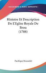 Histoire Et Description de L'Eglise Royale de Brou (1788) af Pacifique Rousselet