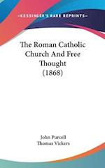 The Roman Catholic Church and Free Thought (1868) af Thomas Vickers, John Purcell