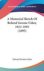 A Memorial Sketch of Roland Greene Usher, 1823-1895 (1895) af Edward Preston Usher