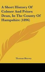 A Short History of Colmer and Priors Dean, in the County of Hampshire (1896) af Thomas Hervey