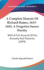 A Complete Memoir of Richard Haines, 1633-1685, a Forgotten Sussex Worthy af Charles Reginald Haines